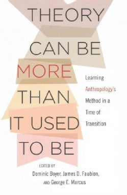 Theory Can Be More Than It Used to Be: Learning Anthropology's Method in a Time of Transition (Paperback)