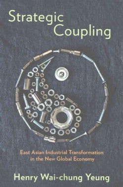 Strategic Coupling: East Asian Industrial Transformation in the New Global Economy (Paperback)