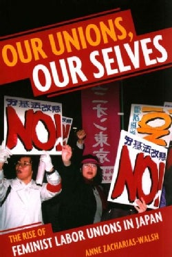 Our Unions, Our Selves: The Rise of Feminist Labor Unions in Japan (Paperback)