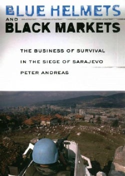 Blue Helmets and Black Markets: The Business of Survival in the Siege of Sarajevo (Paperback)