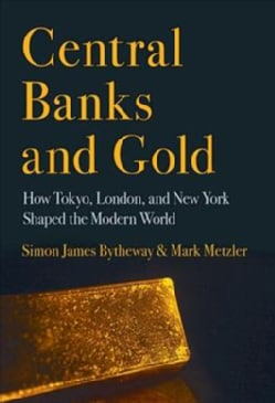 Central Banks and Gold: How Tokyo, London, and New York Shaped the Modern World (Hardcover)