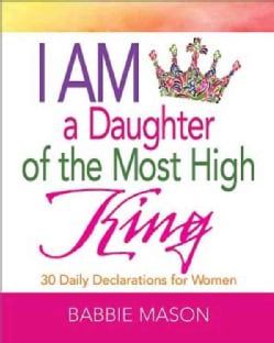 I Am a Daughter of the Most High King: 30 Daily Declarations for Women (Paperback)