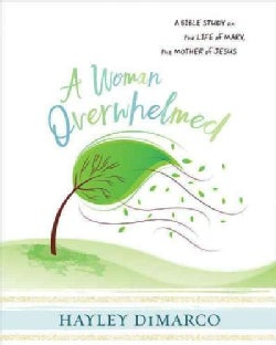 A Woman Overwhelmed: A Bible Study on the Life of Mary, the Mother of Jesus (Paperback)