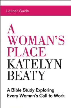 A Woman's Place Leader Guide: A Bible Study Exploring Every Woman's Call to Work (Paperback)