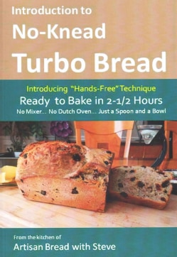 Introduction to No-Knead Turbo Bread: Ready to Bake in 2 1\2 Hours, No Mixer...no Dutch Oven... Just a Spoon and ... (Paperback)