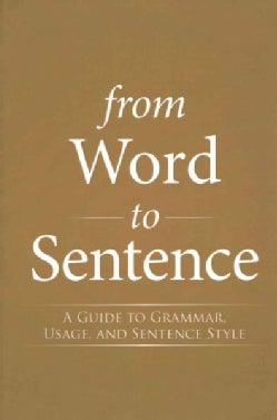 From Word to Sentence: A Guide to Grammar, Usage, and Sentence Style (Hardcover)