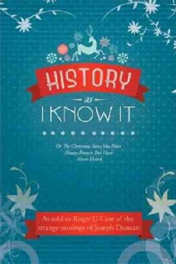 History As I Know It: Or the Christmas Story You Have Always Known but Have Never Heard (Hardcover)