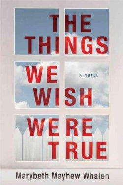 The Things We Wish Were True (Paperback)
