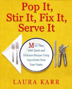 Pop It, Stir It, Fix It, Serve It: More Than 200 Quick and Delicious Recipes from Your Pantry (Paperback)