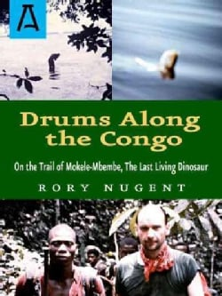 Drums Along the Congo: On the Trail of Mokele-mbembe, the Last Living Dinosur (Paperback)