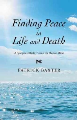 Finding Peace in Life and Death: A Synopsis of Reality Versus the Human Mind (Hardcover)