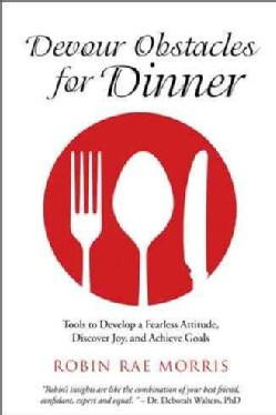 Devour Obstacles for Dinner: Tools to Develop a Fearless Attitude, Discover Joy, and Achieve Goals (Hardcover)