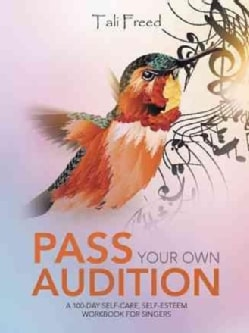 Pass Your Own Audition: A 100-day Self-care, Self-esteem Workbook for Singers (Paperback)