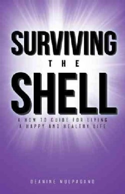 Surviving the Shell: A How to Guide for Living a Happy and Healthy Life (Paperback)