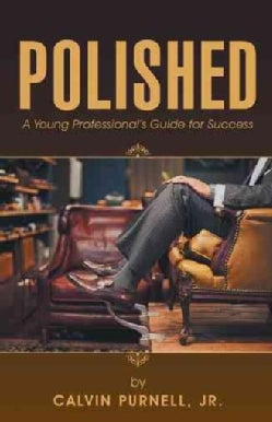 Polished: A Young Professional's Guide for Success (Paperback)