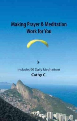 Making Prayer & Meditation Work for You: Includes 90 Daily Meditations (Hardcover)