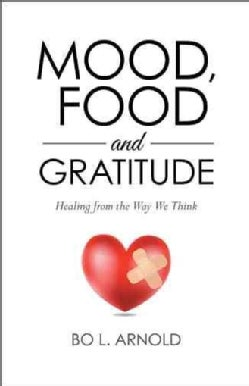Mood, Food and Gratitude: Healing from the Way We Think (Hardcover)