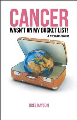 Cancer Wasn't on My Bucket List!: A Personal Journal (Paperback)