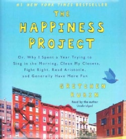 The Happiness Project: Or, Why I Spent a Year Trying to Sing in the Morning, Clean My Closets, Fight Right, Read A... (CD-Audio)