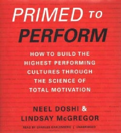 Primed to Perform: How to Build the Highest Performing Cultures Through the Science of Total Motivation (CD-Audio)