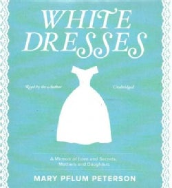 White Dresses: A Memoir of Love and Secrets, Mothers and Daughters (CD-Audio)