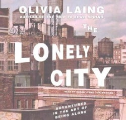 The Lonely City: Adventures in the Art of Being Alone: Library Edition (CD-Audio)