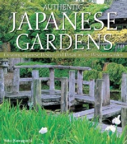 Authentic Japanese Gardens: Creating Japanese Design and Detail in the Western Garden (Paperback)
