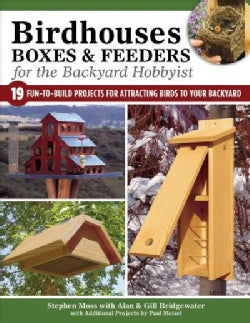 Birdhouses, Boxes & Feeders for the Backyard Hobbyist: 19 Fun-to-build Projects for Attracting Birds to Your Back... (Paperback)