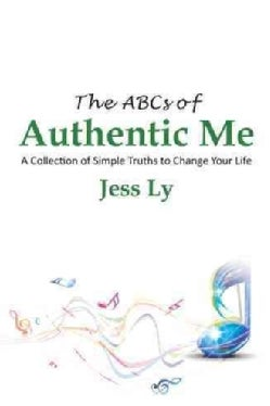 The Abcs of Authentic Me: A Collection of Simple Truths to Change Your Life (Hardcover)