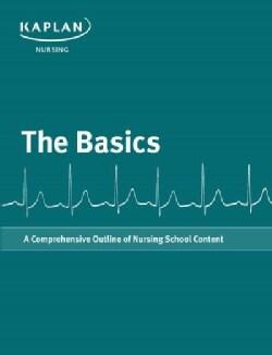 Kaplan The Basics: A Comprehensive Outline of Nursing School Content