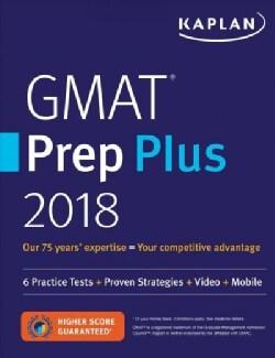 Kaplan GMAT Prep Plus 2018: 6 Practice Tests + Proven Strategies + Video + Mobile