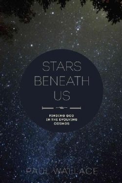 Stars Beneath Us: Finding God in the Evolving Cosmos (Paperback)