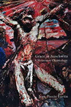Grace in Auschwitz: A Holocaust Christology (Hardcover)