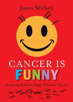 Cancer Is Funny: Keeping Faith in Stage-Serious Chemo (Hardcover)