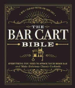 The Bar Cart Bible: Everything You Need to Stock Your Home Bar and Make Delicious Classic Cocktails (Hardcover)
