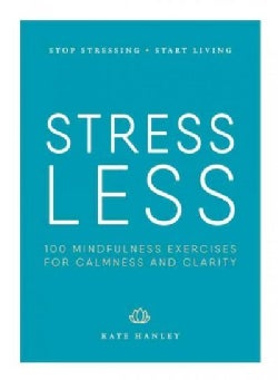 Stress Less: Stop Stressing, Start Living (Paperback)