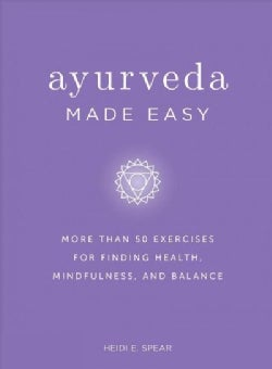Ayurveda Made Easy: 50 Exercises for Finding Health, Mindfulness, and Balance (Hardcover)