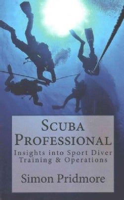 Scuba Professional: Insights into Sport Diver Training & Operations (Paperback)