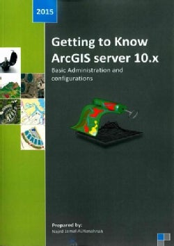 Getting to Know ArcGIS Server 10.x: Basic Administration and Configurations (Paperback)