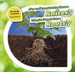 Por Que Las Plantas Tienen Raices?/ Why Do Plants Have Roots? (Hardcover)