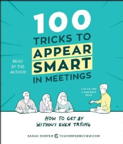 100 Tricks to Appear Smart in Meetings: How to Get by Without Even Trying (CD-Audio)