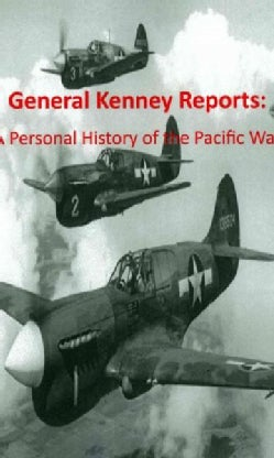 General Kenney Reports: A Personal History of the Pacific War (Paperback)