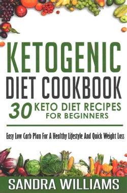 Ketogenic Diet Cookbook: 30 Keto Diet Recipes for Beginners, Easy Low Carb Plan for a Healthy Lifestyle and Quick... (Paperback)