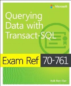 Exam Ref 70-761 Querying Data with Transact-SQL (Paperback)