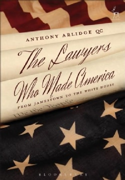 The Lawyers Who Made America: From Jamestown to the White House (Hardcover)