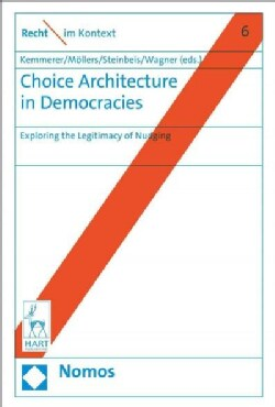 Choice Architecture in Democracies: Exploring the Legitimacy of Nudging (Hardcover)
