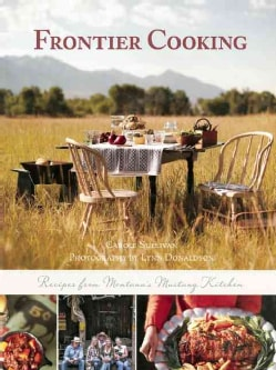New Frontier Cooking: Recipes from Montana's Mustang Kitchen (Hardcover)