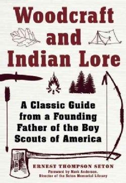 Woodcraft and Indian Lore: A Classic Guide from a Founding Father of the Boy Scouts of America (Paperback)