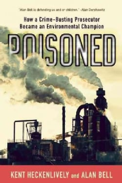 Poisoned: How a Crime-Busting Prosecutor Turned His Medical Mystery into a Crusade for Environmental Victims (Hardcover)