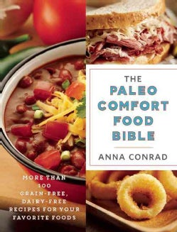 The Paleo Comfort Food Bible: More Than 100 Grain-Free, Dairy-Free Recipes for Your Favorite Foods (Paperback)